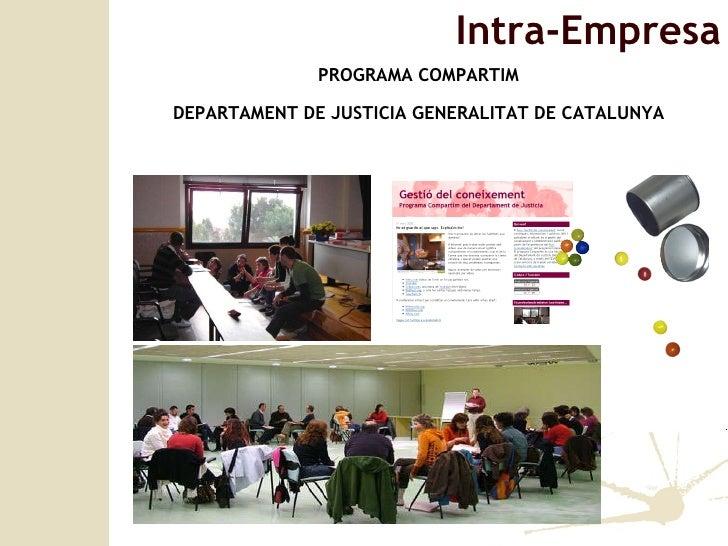 <ul><li>PROGRAMA COMPARTIM </li></ul><ul><li>DEPARTAMENT DE JUSTICIA GENERALITAT DE CATALUNYA </li></ul>Intra-Empresa
