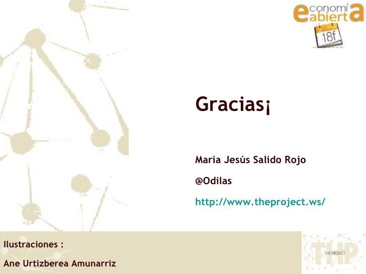Gracias¡ Maria Jesús Salido Rojo  @Odilas http://www.theproject.ws/ Ilustraciones :  Ane Urtizberea Amunarriz