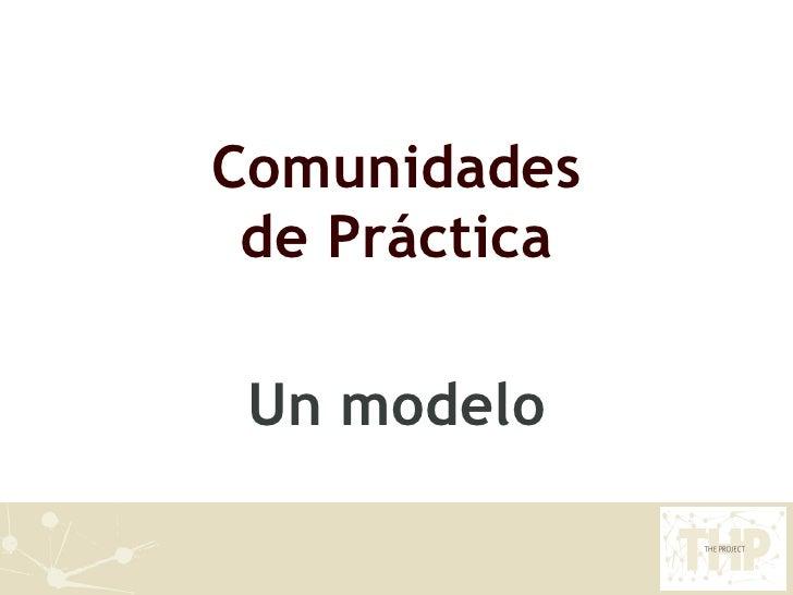 Comunidades de Práctica Un modelo
