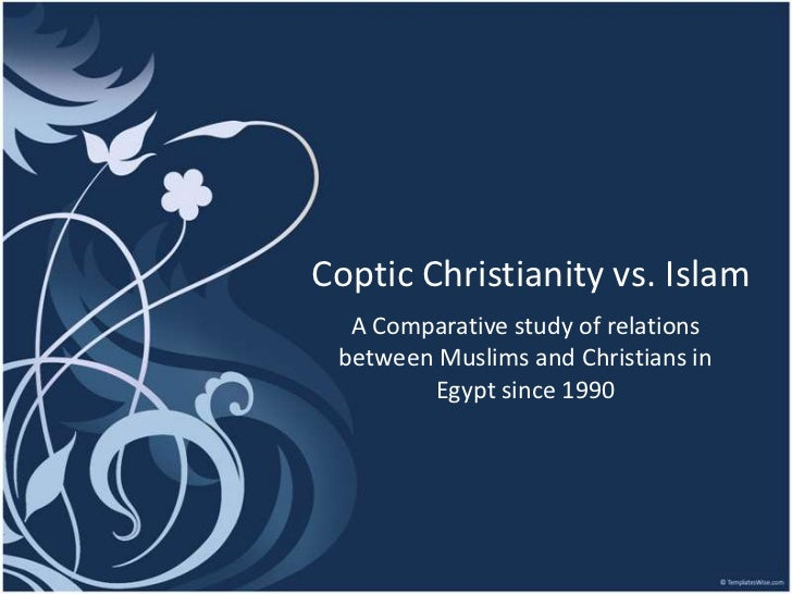 Coptic Christianity vs. Islam  A Comparative study of relations between Muslims and Christians in        Egypt since 1990