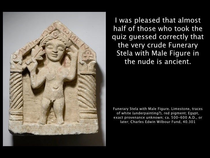 I was pleased that almost half of those who took the quiz guessed correctly that   the very crude Funerary   Stela with Ma...