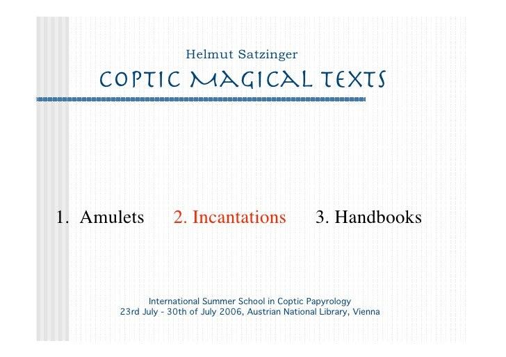 Helmut Satzinger      Coptic Magical Texts     1. Amulets          2. Incantations                    3. Handbooks        ...