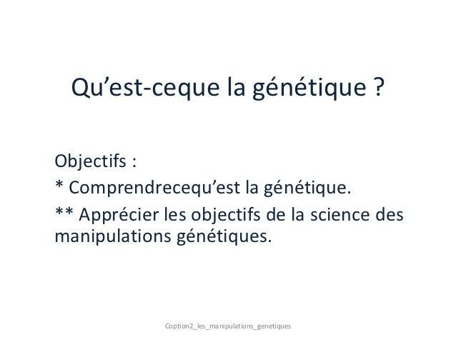 Qu'est-ceque la génétique ?Objectifs :* Comprendrecequ'est la génétique.** Apprécier les objectifs de la science desmanipu...