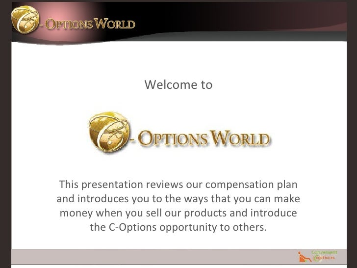 Welcome to This presentation reviews our compensation plan and introduces you to the ways that you can make money when you...