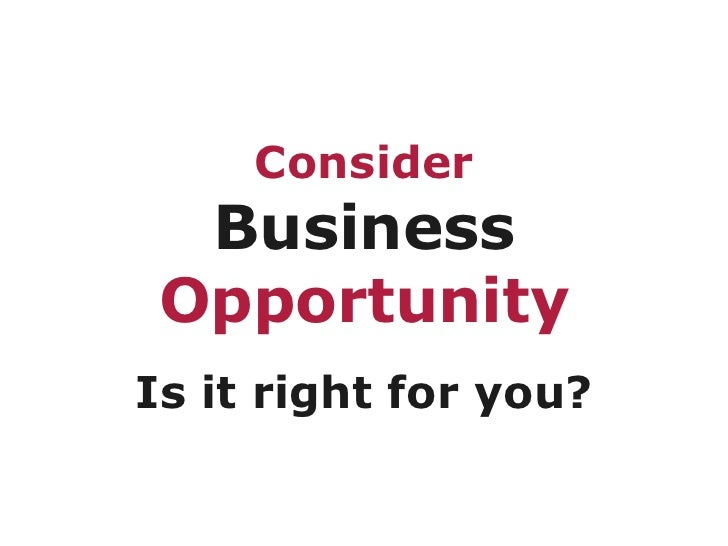Consider   Business   Opportunity Is it right for you?