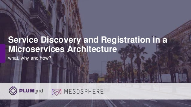 Copyright © PLUMgrid, Inc. 2011-2016 what, why and how? Service Discovery and Registration in a Microservices Architecture