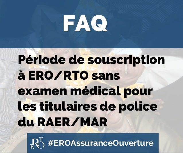 #EROAssuranceOuverture FAQ Période de souscription à ERO/RTO sans examen médical pour les titulaires de police du RAER/MAR