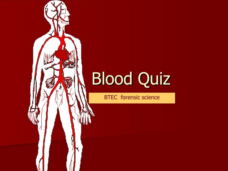 Blood Quiz BTEC  forensic science