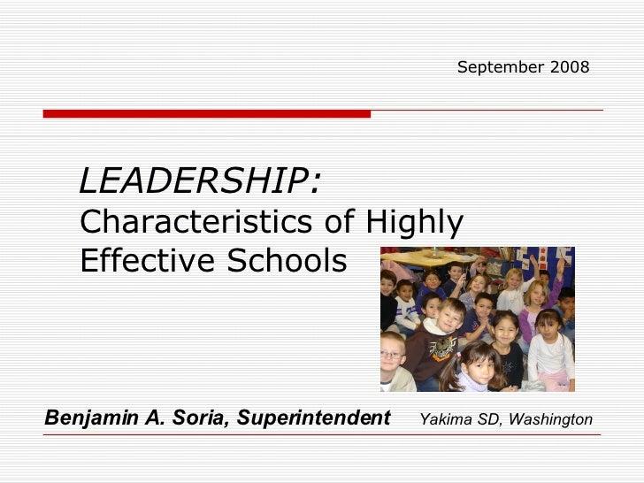 <ul><li>LEADERSHIP:   Characteristics of Highly Effective Schools </li></ul>Benjamin A. Soria, Superintendent   Yakima SD,...