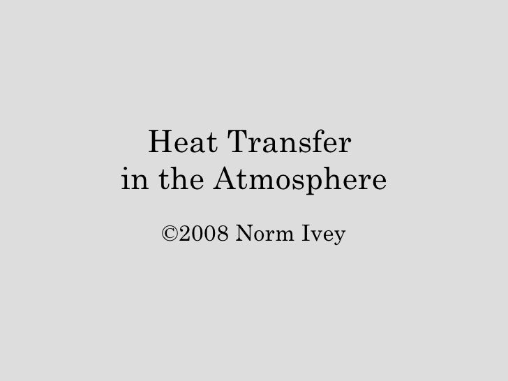 in the Atmosphere ©2008 Norm Ivey Heat Transfer
