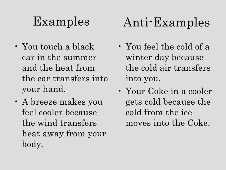 Examples <ul><li>You touch a black car in the summer and the heat from the car transfers into your hand. </li></ul><ul><li...