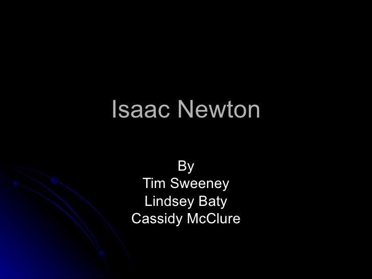 Isaac Newton By Tim Sweeney Lindsey Baty Cassidy McClure