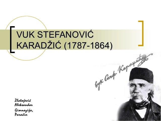 1  VVUUKK SSTTEEFFAANNOOVVIIĆĆ  KKAARRAADDŽŽIIĆĆ ((11778877--11886644))  Zlatojević  Aleksandar  Gimnazija,  Paraćin