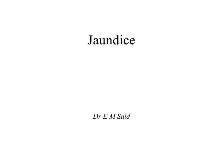 Jaundice Dr E M Said