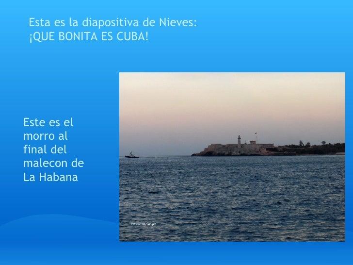 Esta es la diapositiva de Nieves: ¡QUE BONITA ES CUBA!     Este es el morro al final del malecon de La Habana