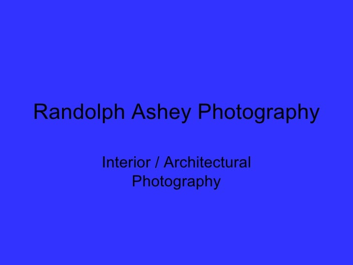 Randolph Ashey Photography Interior / Architectural Photography