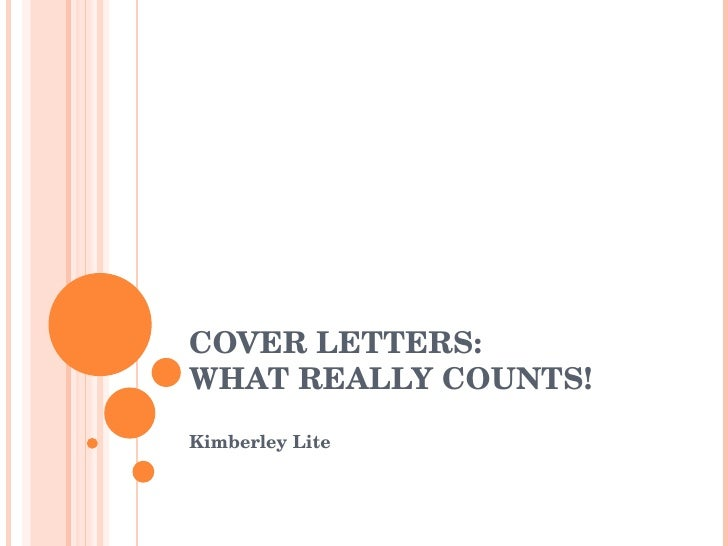 COVER LETTERS: WHAT REALLY COUNTS! Kimberley Lite