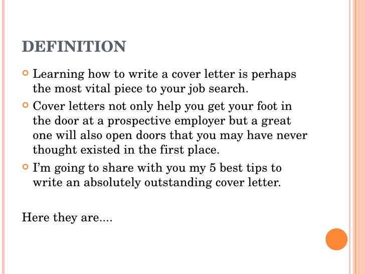 DEFINITION <ul><li>Learning how to write a cover letter is perhaps the most vital piece to your job search.  </li></ul><ul...