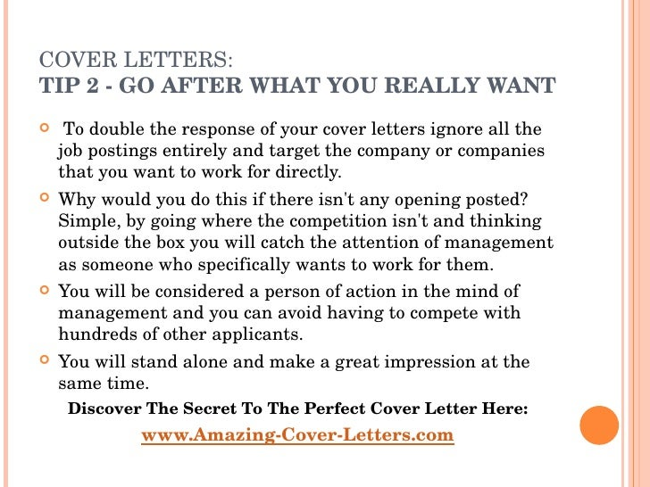 COVER LETTERS:  TIP  2 - GO AFTER WHAT YOU REALLY WANT <ul><li> To double the response of your cover letters ignore all t...