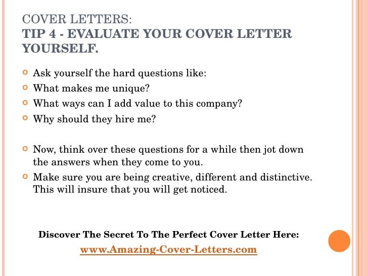 COVER LETTERS:  TIP  4 - EVALUATE YOUR COVER LETTER YOURSELF. <ul><li>Ask yourself the hard questions like:  </li></ul><ul...