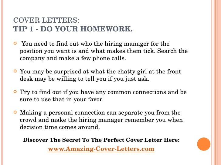 COVER LETTERS:  TIP  1 - DO YOUR HOMEWORK. <ul><li> You need to find out who the hiring manager for the position you want...