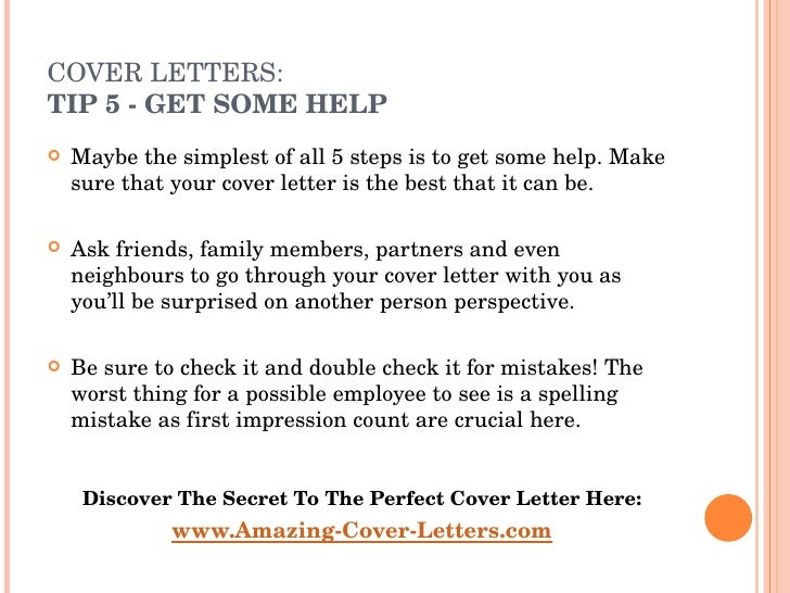 COVER LETTERS:  TIP 5  - GET SOME HELP <ul><li>Maybe the simplest of all 5 steps is to get some help. Make sure that your ...