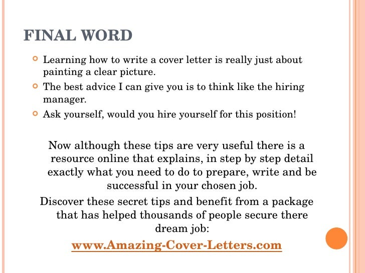 FINAL WORD <ul><li>Learning how to write a cover letter is really just about painting a clear picture. </li></ul><ul><li>T...