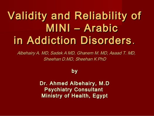 Validity and Reliability of        MINI – Arabic in Addiction Disorders . Albehairy A. MD, Sadek A MD, Ghanem M. MD, Asaad...