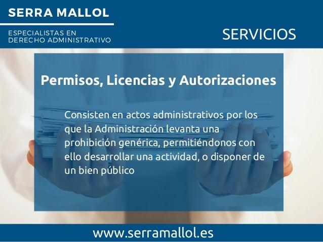 SERRA MALLOL ESPECIALISTAS EN DERECHO ADMINISTRATIVO SERVICIOS Permisos, Licencias y Autorizaciones www.serramallol.es Con...