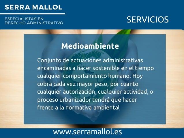 SERRA MALLOL ESPECIALISTAS EN DERECHO ADMINISTRATIVO SERVICIOS Medioambiente www.serramallol.es Conjunto de actuaciones ad...