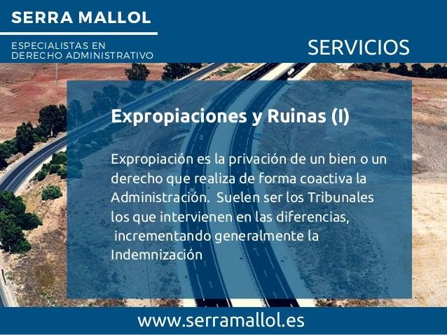 SERRA MALLOL ESPECIALISTAS EN DERECHO ADMINISTRATIVO SERVICIOS Expropiaciones y Ruinas (I) www.serramallol.es Expropiación...