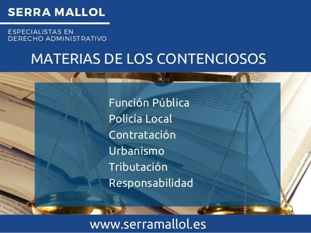 SERRA MALLOL ESPECIALISTAS EN DERECHO ADMINISTRATIVO MATERIAS DE LOS CONTENCIOSOS www.serramallol.es Función Pública Polic...