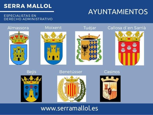 SERRA MALLOL ESPECIALISTAS EN DERECHO ADMINISTRATIVO AYUNTAMIENTOS www.serramallol.es Almassora Tuéjar Callosa d`en Sarrià...
