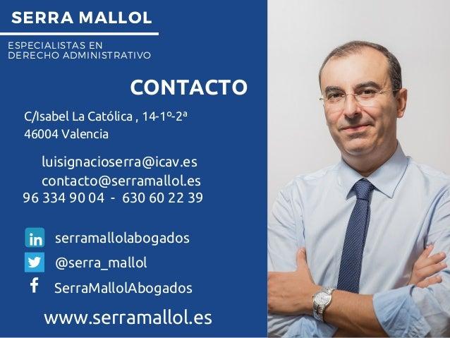 SERRA MALLOL ESPECIALISTAS EN DERECHO ADMINISTRATIVO CONTACTO www.serramallol.es luisignacioserra@icav.es contacto@serrama...
