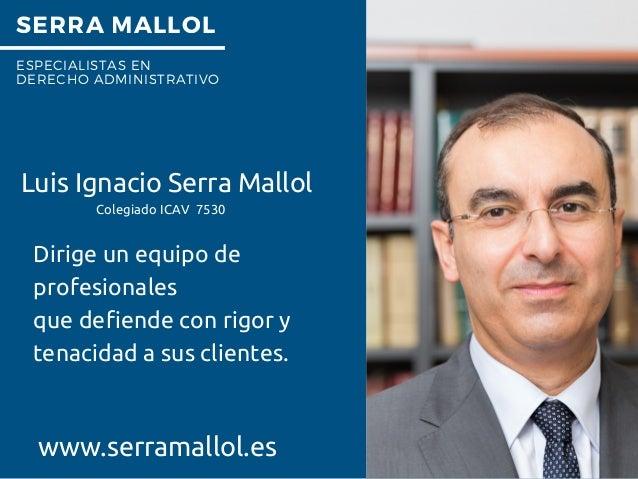 SERRA MALLOL ESPECIALISTAS EN DERECHO ADMINISTRATIVO Dirige un equipo de profesionales que defiende con rigor y tenacidad ...