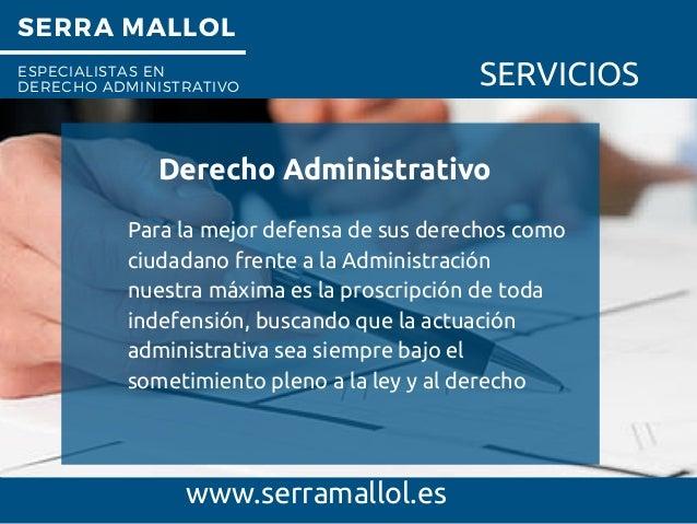 SERRA MALLOL ESPECIALISTAS EN DERECHO ADMINISTRATIVO SERVICIOS Derecho Administrativo www.serramallol.es Para la mejor def...