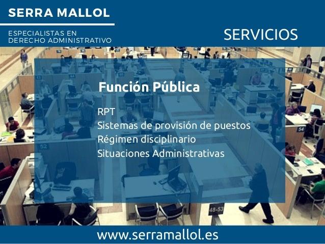 SERRA MALLOL ESPECIALISTAS EN DERECHO ADMINISTRATIVO SERVICIOS Función Pública www.serramallol.es RPT Sistemas de provisió...