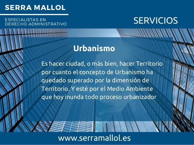 SERRA MALLOL ESPECIALISTAS EN DERECHO ADMINISTRATIVO SERVICIOS Urbanismo www.serramallol.es Es hacer ciudad, o más bien, h...