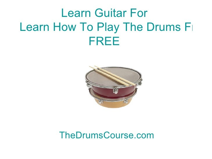 Learn Guitar For  Learn How To Play The Drums Free Now FREE TheDrumsCourse.com