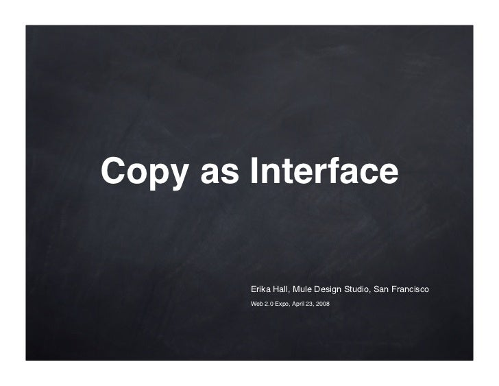 Copy as Interface           Erika Hall, Mule Design Studio, San Francisco         Web 2.0 Expo, April 23, 2008