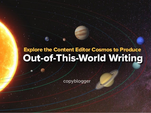 Explore the Content Editor Cosmos to Produce Out-of-This-World Writing