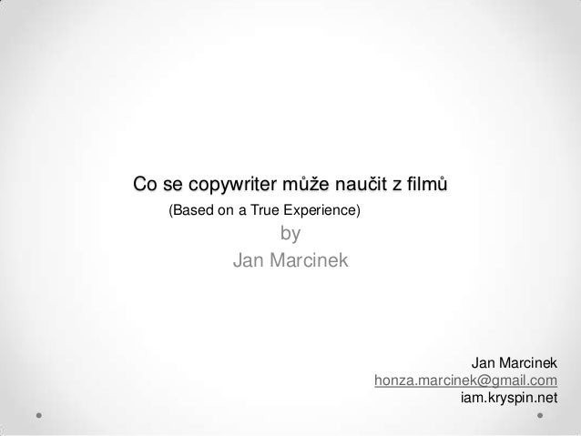 Co se copywriter může naučit z filmů    (Based on a True Experience)                  by             Jan Marcinek         ...
