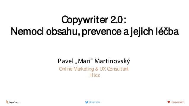 """Copywriter 2.0: Nemoci obsahu, prevence a jejich léčba Pavel """"Mari"""" Martinovský Online Marketing & UX Consultant H1.cz @ma..."""