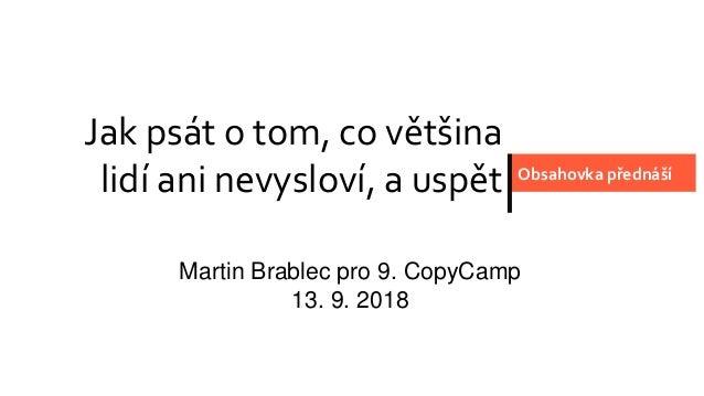 Jak psát o tom, co většina lidí ani nevysloví, a uspět Obsahovka přednáší Martin Brablec pro 9. CopyCamp 13. 9. 2018