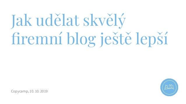 Jak udělat skvělý firemní blog ještě lepší Copycamp, 10. 10. 2019