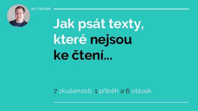 Jak psát texty, které nejsou ke čtení... 7 zkušeností, 1 příběh a 6 otázek Jan Vašíček