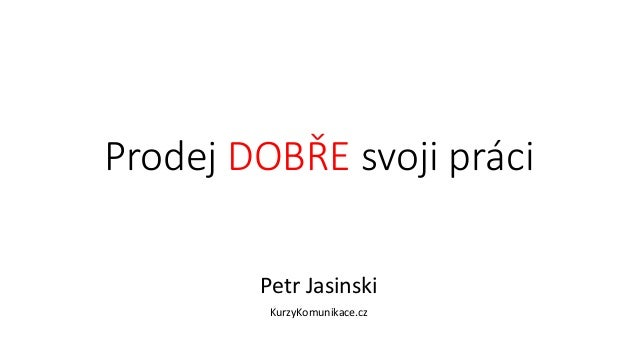 Prodej DOBŘE svoji práci Petr Jasinski KurzyKomunikace.cz