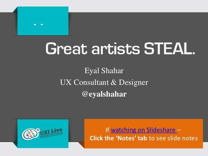 - -           Eyal Shahar      UX Consultant & Designer           @eyalshahar                    If watching on Slideshare...
