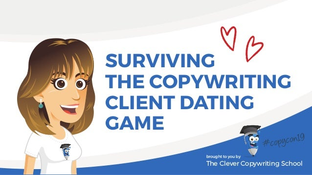 SURVIVING THE COPYWRITING CLIENT DATING GAME brought to you by The Clever Copywriting School