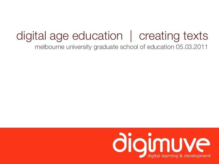 digital age education | creating texts   melbourne university graduate school of education 05.03.2011